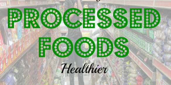 processed food tips, making processed food healthy, healthy food tips
